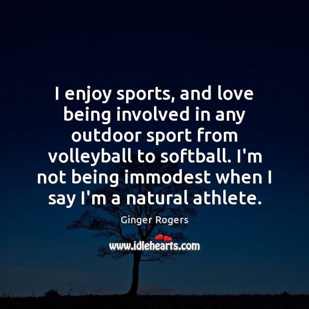 I enjoy sports, and love being involved in any outdoor sport from Sports Quotes Image