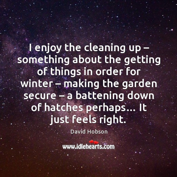 I enjoy the cleaning up – something about the getting of things in order for winter – making the garden secure Image