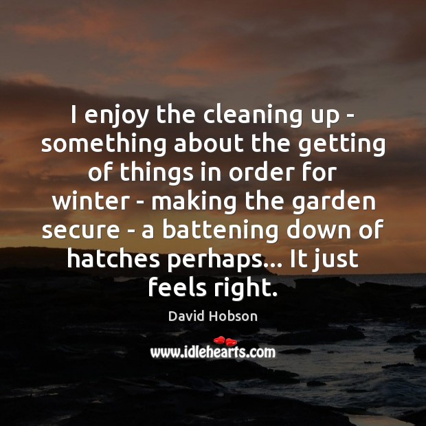 I enjoy the cleaning up – something about the getting of things Winter Quotes Image