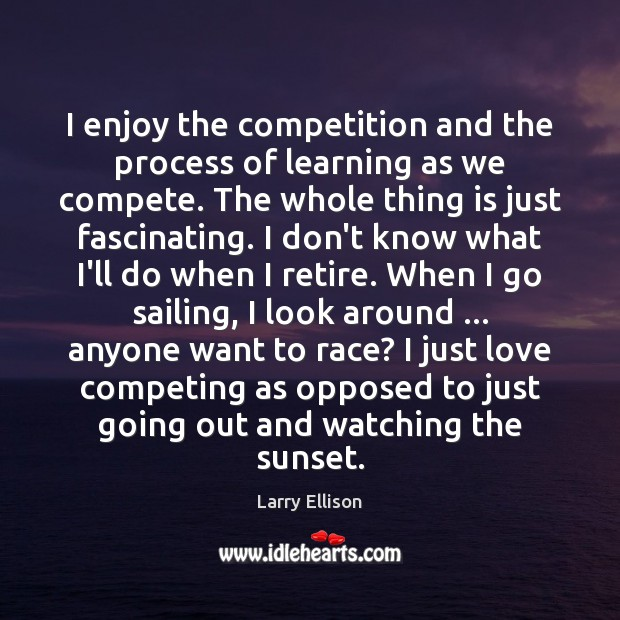 I enjoy the competition and the process of learning as we compete. Larry Ellison Picture Quote