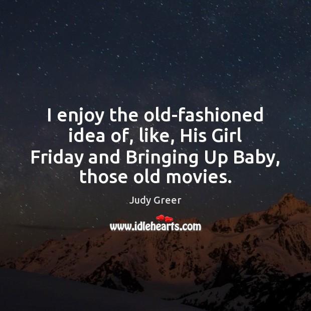 Image, I enjoy the old-fashioned idea of, like, His Girl Friday and Bringing