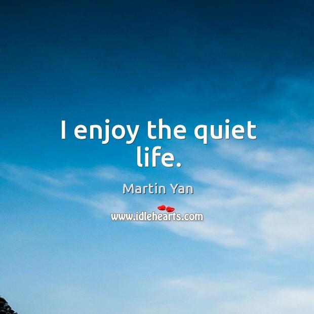 I enjoy the quiet life. Image