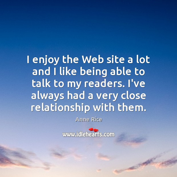 I enjoy the Web site a lot and I like being able Anne Rice Picture Quote
