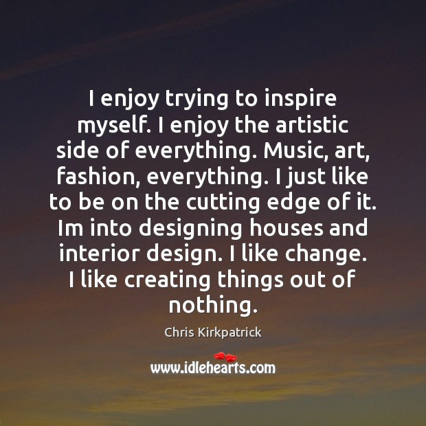 I enjoy trying to inspire myself. I enjoy the artistic side of Design Quotes Image