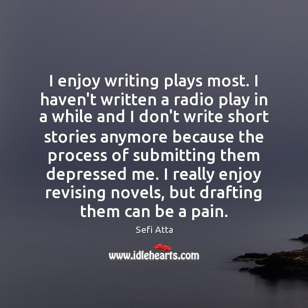 I enjoy writing plays most. I haven't written a radio play in Sefi Atta Picture Quote