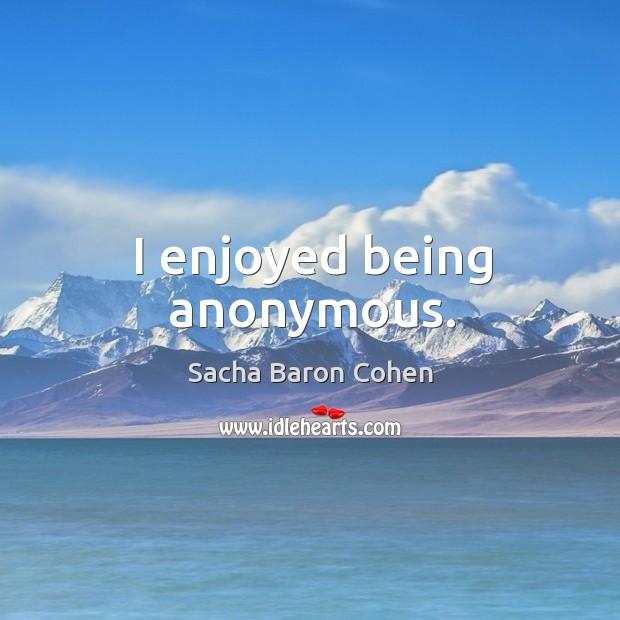 I enjoyed being anonymous. Image