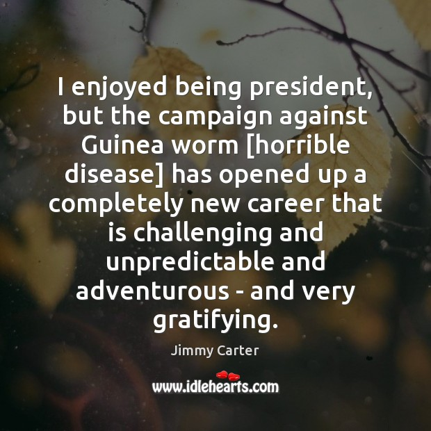 Image, I enjoyed being president, but the campaign against Guinea worm [horrible disease]