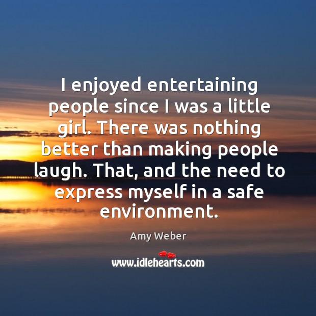 I enjoyed entertaining people since I was a little girl. Image