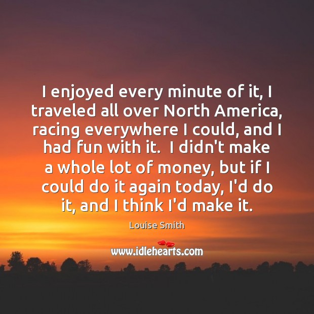 I enjoyed every minute of it, I traveled all over North America, Image