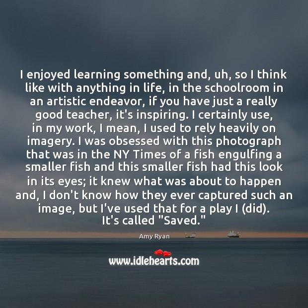 I enjoyed learning something and, uh, so I think like with anything Image