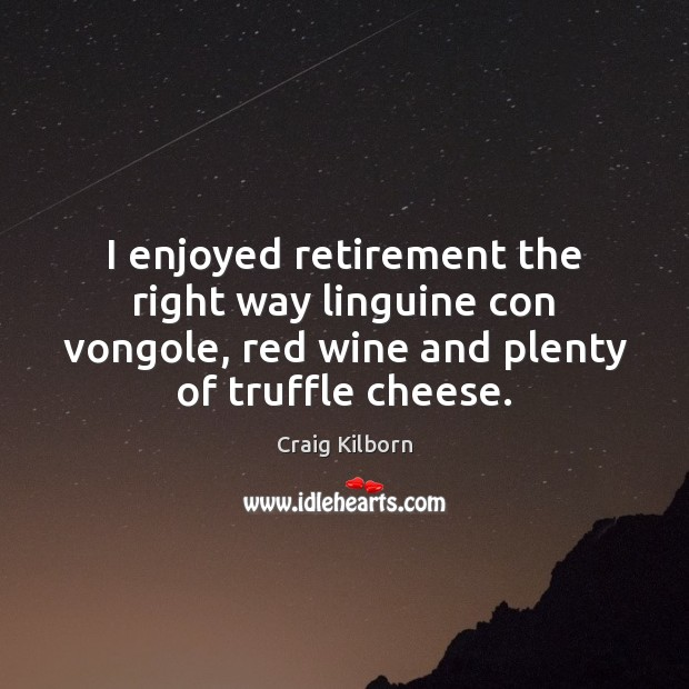 I enjoyed retirement the right way linguine con vongole, red wine and Image
