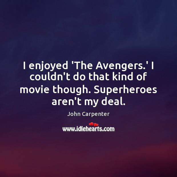 Image, I enjoyed 'The Avengers.' I couldn't do that kind of movie