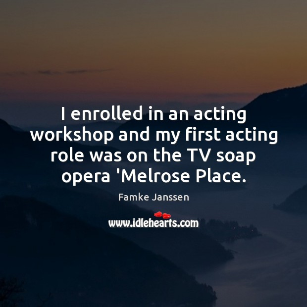 I enrolled in an acting workshop and my first acting role was Image