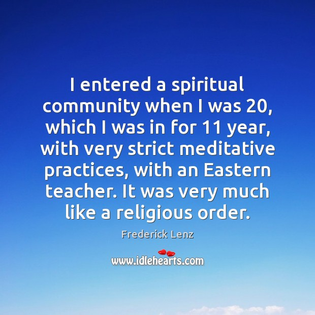 Image, I entered a spiritual community when I was 20, which I was in