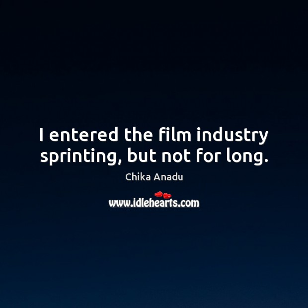 I entered the film industry sprinting, but not for long. Image
