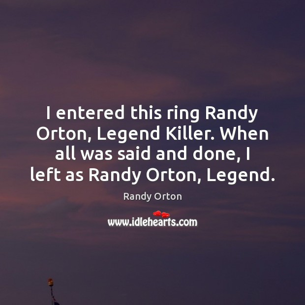 Image, I entered this ring Randy Orton, Legend Killer. When all was said