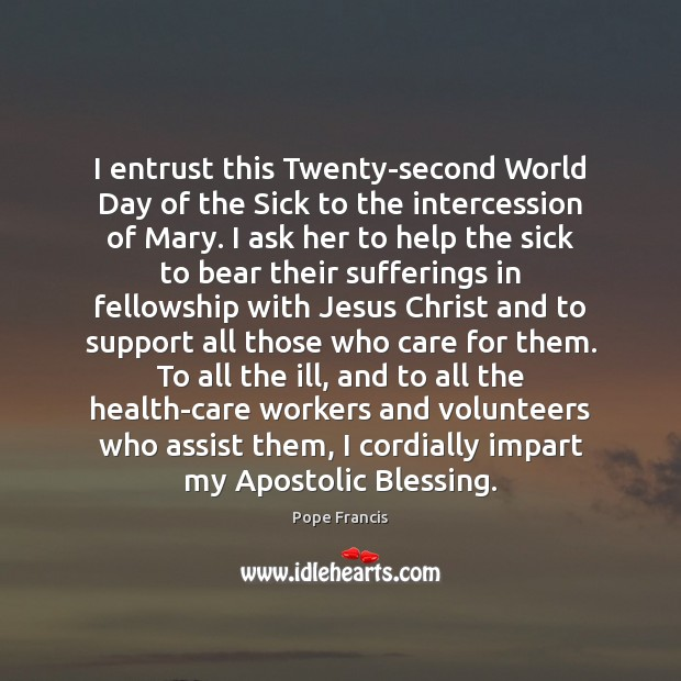 Image, I entrust this Twenty-second World Day of the Sick to the intercession