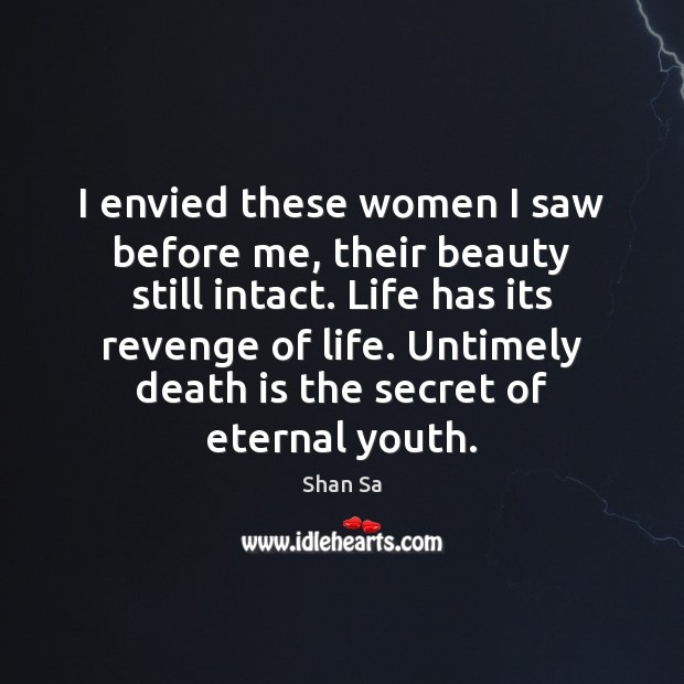I envied these women I saw before me, their beauty still intact. Death Quotes Image