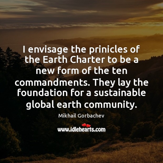 Image, I envisage the prinicles of the Earth Charter to be a new