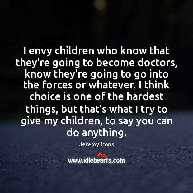 Image, I envy children who know that they're going to become doctors, know