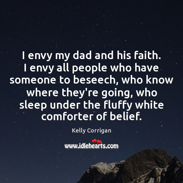 I envy my dad and his faith. I envy all people who Image