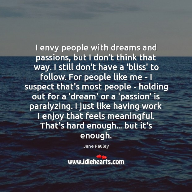 I envy people with dreams and passions, but I don't think that Jane Pauley Picture Quote