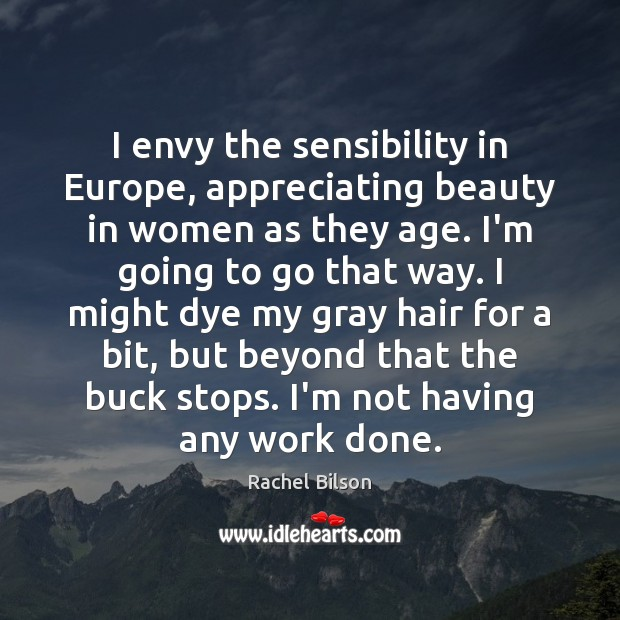 Image, I envy the sensibility in Europe, appreciating beauty in women as they