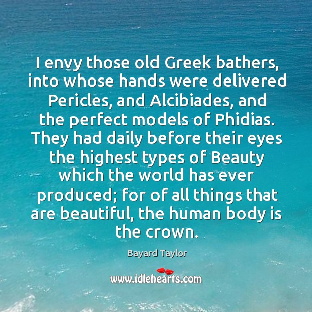 I envy those old Greek bathers, into whose hands were delivered Pericles, Bayard Taylor Picture Quote