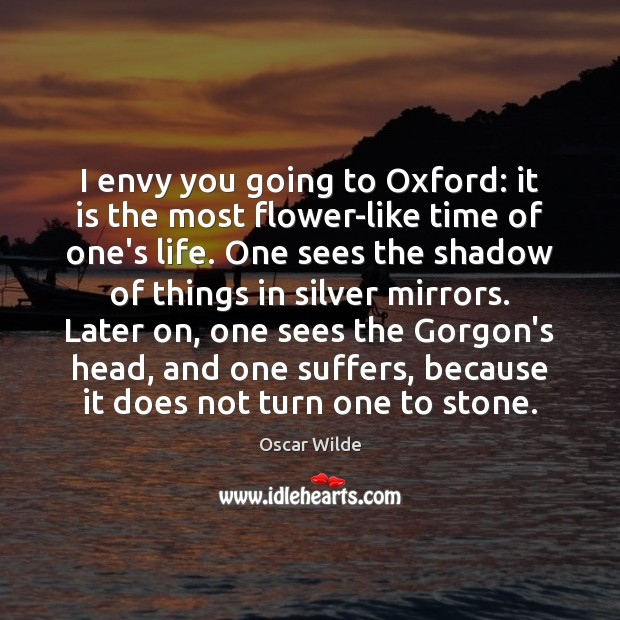 Image, I envy you going to Oxford: it is the most flower-like time