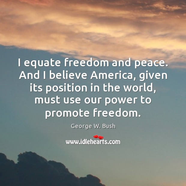 Image, I equate freedom and peace. And I believe America, given its position