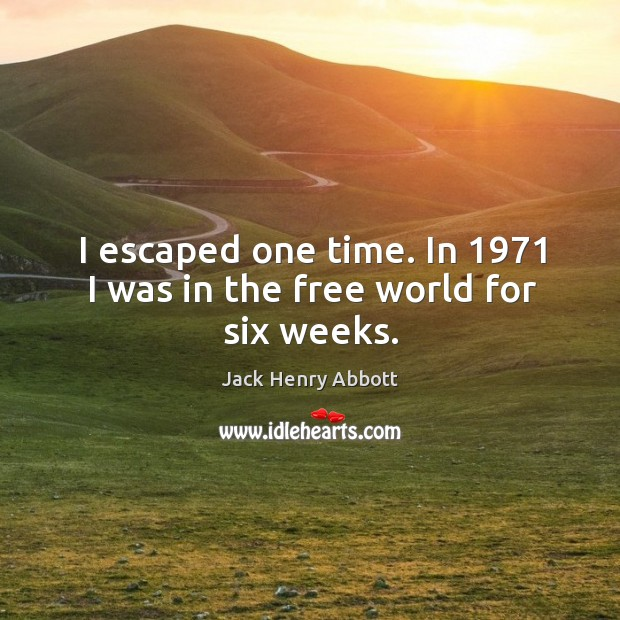 I escaped one time. In 1971 I was in the free world for six weeks. Image