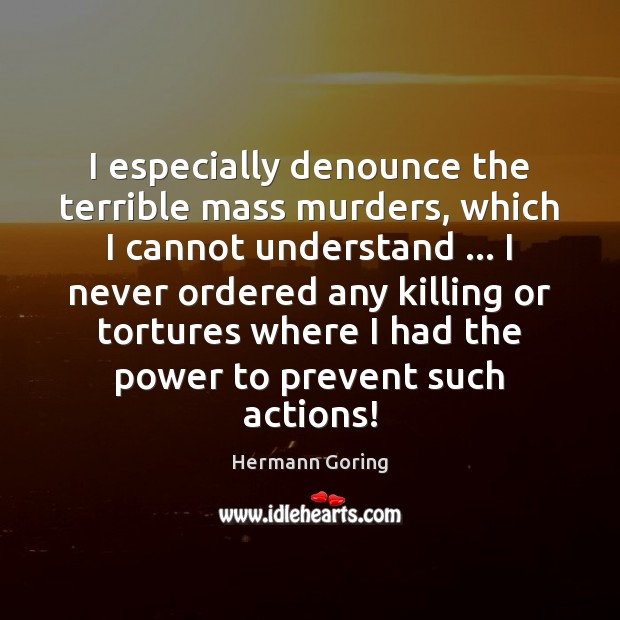 I especially denounce the terrible mass murders, which I cannot understand … I Image