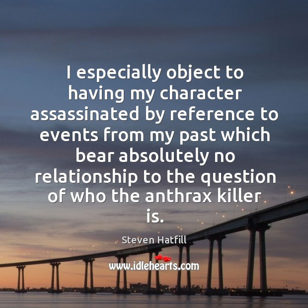 I especially object to having my character assassinated by reference to events from Image