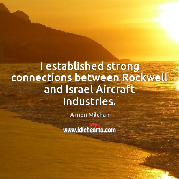 Image, I established strong connections between Rockwell and Israel Aircraft Industries.