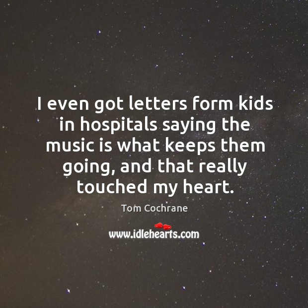 I even got letters form kids in hospitals saying the music is what keeps them going Image