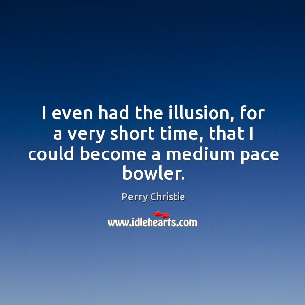 I even had the illusion, for a very short time, that I could become a medium pace bowler. Image