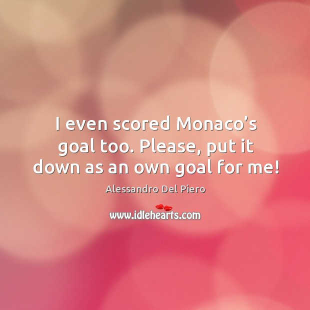 Image, I even scored monaco's goal too. Please, put it down as an own goal for me!