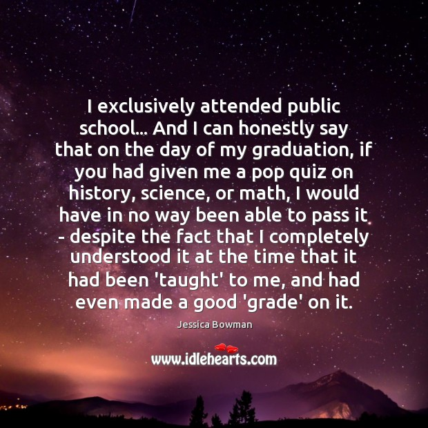I exclusively attended public school… And I can honestly say that on Graduation Quotes Image
