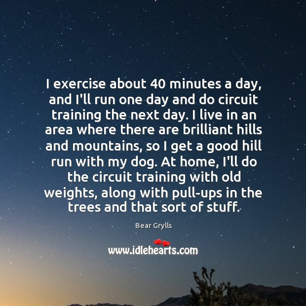 I exercise about 40 minutes a day, and I'll run one day and Image