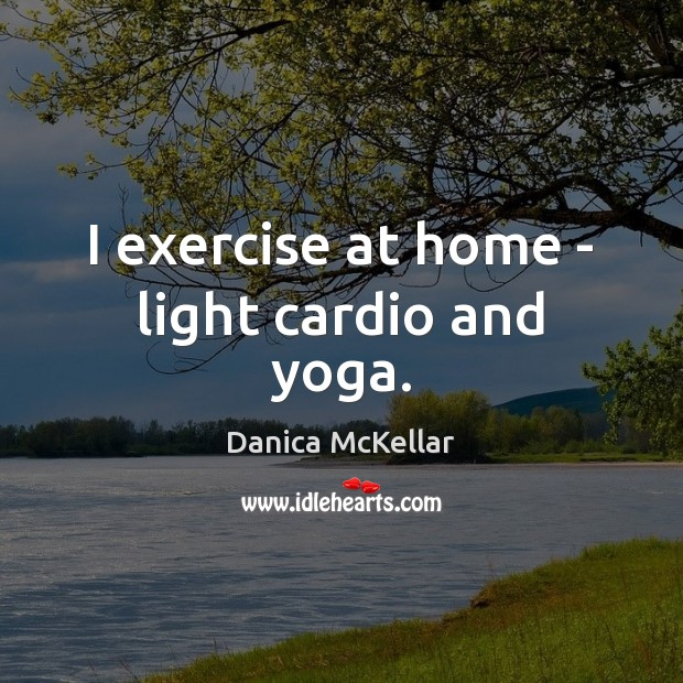 Image, I exercise at home – light cardio and yoga.