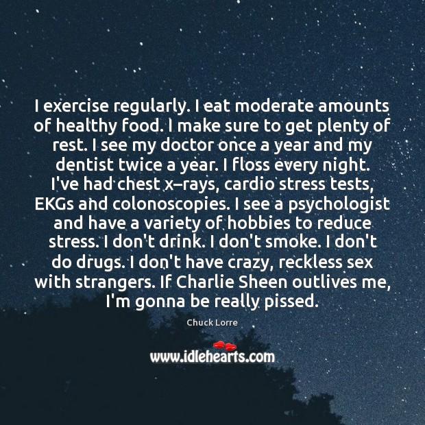 Image, I exercise regularly. I eat moderate amounts of healthy food. I make