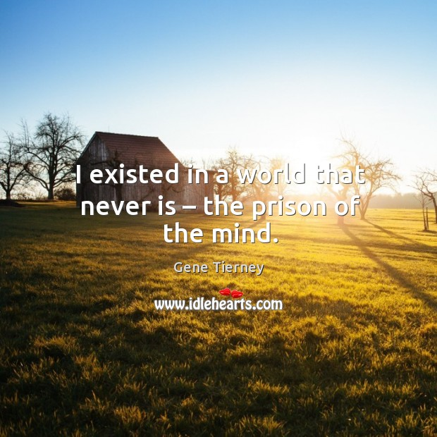 I existed in a world that never is – the prison of the mind. Image