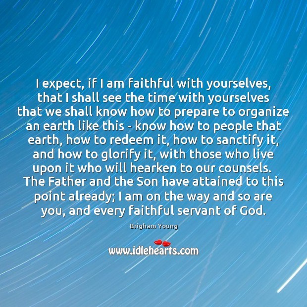 Image, I expect, if I am faithful with yourselves, that I shall see