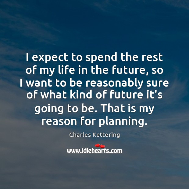 I expect to spend the rest of my life in the future, Charles Kettering Picture Quote