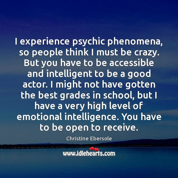 I experience psychic phenomena, so people think I must be crazy. But Christine Ebersole Picture Quote