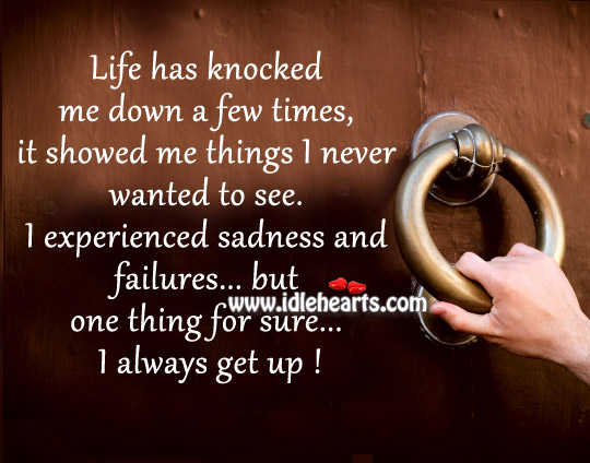 I Experienced Sadness And Failures But One Thing For Sure I Always Get Up !