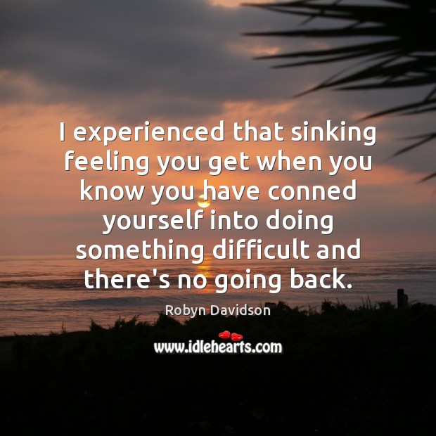 I experienced that sinking feeling you get when you know you have Robyn Davidson Picture Quote