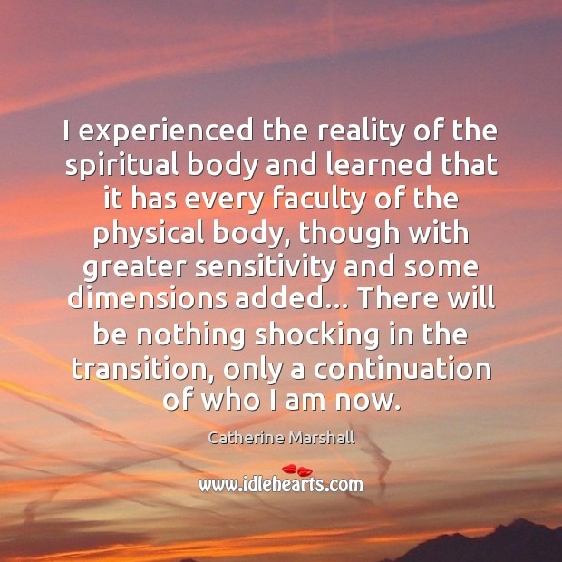 I experienced the reality of the spiritual body and learned that it Image