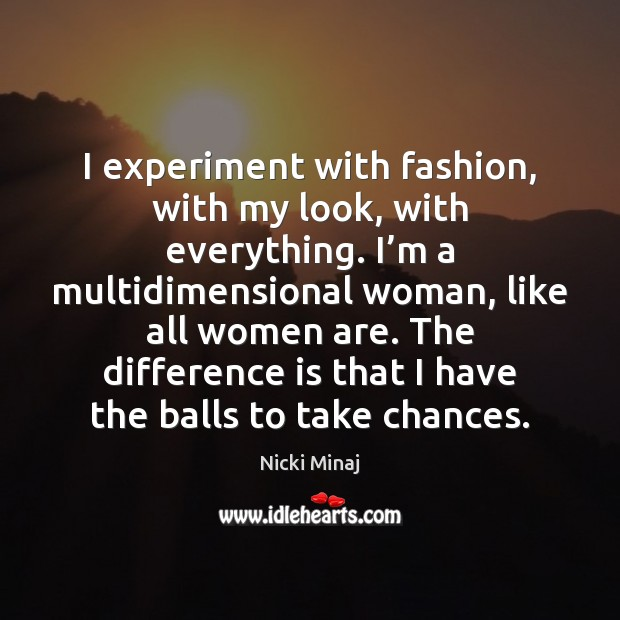 I experiment with fashion, with my look, with everything. I'm a Nicki Minaj Picture Quote