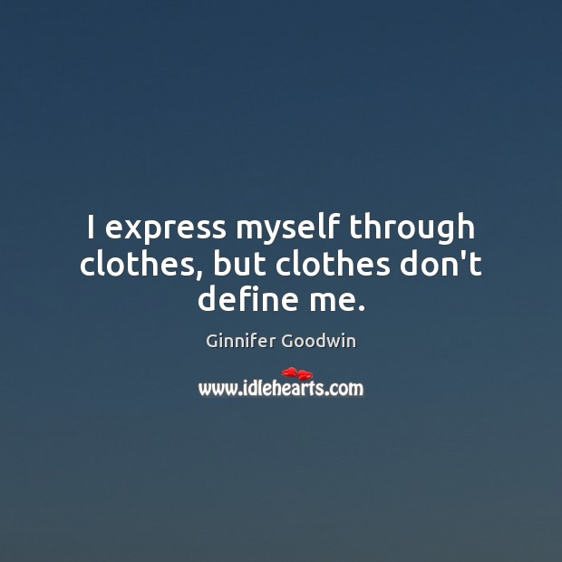 Image, I express myself through clothes, but clothes don't define me.
